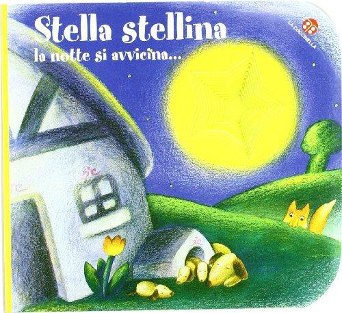Stella stellina la notte si avvicina.... Ediz. illustrata