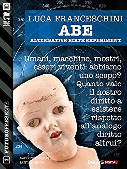 A.B.E. Alternative Birth Experiment (Futuro Presente) di [Franceschini, Luca]
