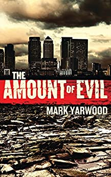 The Amount Of Evil (The Edmonton Police Station Thrillers Book 4) by [Yarwood, Mark]