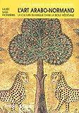 L'art arabo-normand - La culture islamique dans la Sicile médiévale