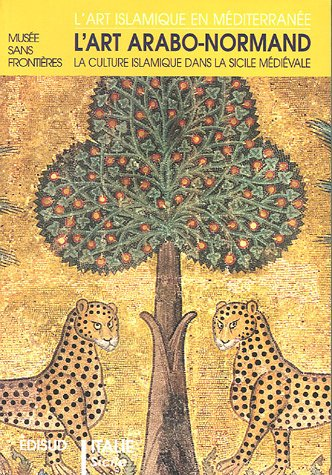 L'art arabo-normand : La culture islamique dans la Sicile médiévale