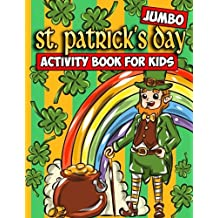 Jumbo St. Patrick's Day Activity Book for Kids: St. Patrick's Day Coloring Book for Toddlers, Preschoolers and Children with Mazes, Crosswords, Word ... 4-8: Volume 1 (St. Patty's Day Activity Book)