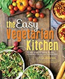 The Easy Vegetarian Kitchen: 50 Classic Recipes with Seasonal Variations for Hundreds of Fast, Delicious Plant-Based Meals by Erin Alderson (2015-05-21)