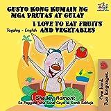 Gusto Kong Kumain ng mga Prutas at Gulay I Love to Eat Fruits and Vegetables (Tagalog English Bilingual Collection)