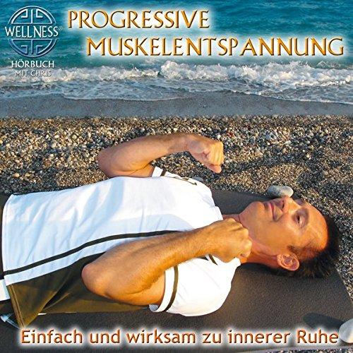 Progressive Muskelentspannung - Einfach und wirksam zu innerer Ruhe: Hörbuch mit Chris