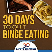 Quit Binge Eating in 30 Days: 30 Days to Greatness