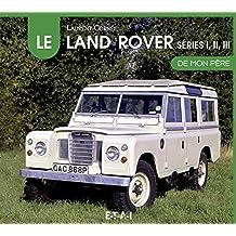 Le Land Rover, séries 1, 2 et 3 de mon père