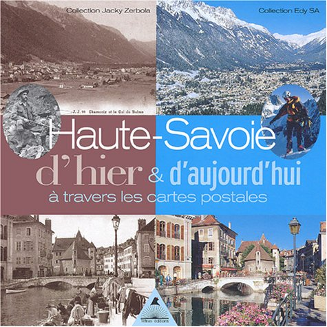 Haute-Savoie d'hier & d'aujourd'hui à travers les cartes postales : Collection Jacky Zerboda, Collection Edy SA par Jean-Michel Lepeudry
