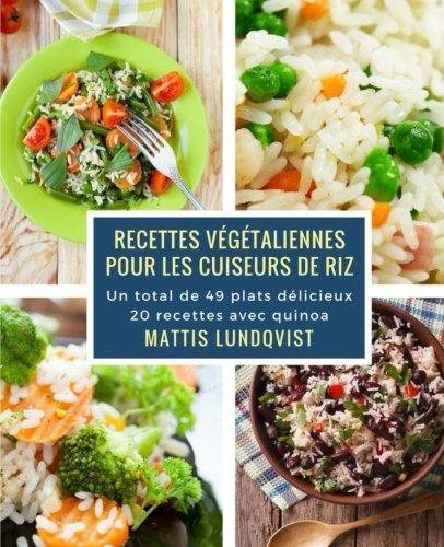 Recettes vgtaliennes pour les cuiseurs de riz: Un total de 49 plats dlicieux / 20 recettes avec quinoa