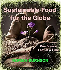 Sustainable Food for the Globe, One Square Foot at a Time. (Sustainable Food for the Globe. Book 1) (English Edition) von [Burnson, Norma]