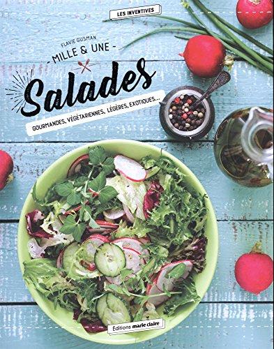 Mille & une salades : Gourmandes, végétariennes, légères, exotiques...
