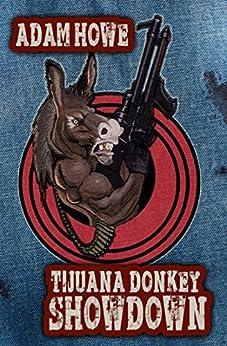 Tijuana Donkey Showdown by [Howe, Adam]