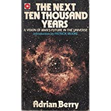 The Next Ten Thousand Years: A Vision of Man's Future in the Universe (Coronet Books)