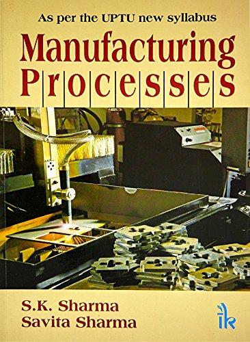 Manufacturing Processes (As per the UPTU new Syllabus)