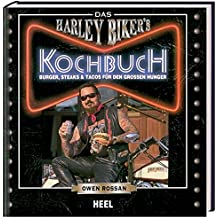 Das Harley Biker's Kochbuch: Burger, Steaks & Tacos für den grossen Hunger