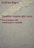 Quattro regole del caso: Una indagine del commissario Cataldis (Italian Edition)