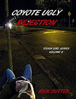 Coyote Ugly Rejection (Tough Girls Book 5) by [Suttle, Rick]