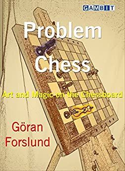 Problem Chess: Art and Magic on the Chessboard (English Edition) par [Forslund,Göran]