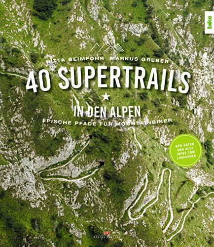 40 Supertrails in den Alpen: Epische Pfade für Mountainbiker