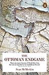 The Ottoman Endgame: War, Revolution...
