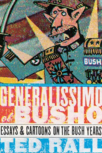 [(Generalissimo El Busho : Essays and Cartoons on the Bush Years)] [By (author) Ted Rall] published on (June, 2004)