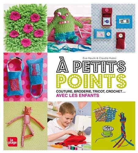 A petits points : couture, broderie, tricot, crochet... avec les enfants