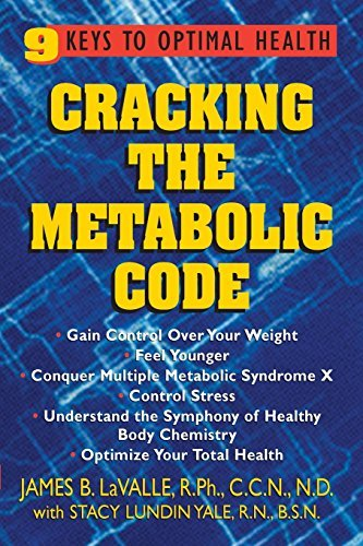 Cracking the Metabolic Code: 9 Keys to Optimal Health by James B Lavalle R.P.H. C.C.N. N.D. (2004-12-01)