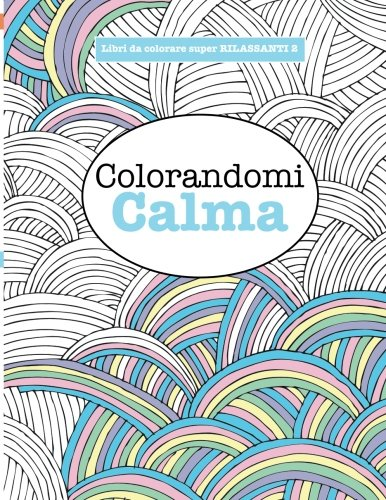 Libro da Colorare super RILASSANTE 2: Colorandomi Calma: Volume 2