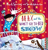 Max and the Won't Go to Bed Show by Mark Sperring (2013-11-07)
