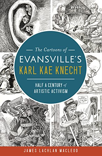The Cartoons of Evansville's Karl Kae Knecht: Half a Century of Artistic Activism (English Edition)