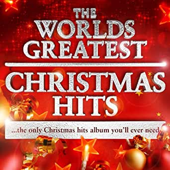The Worlds Greatest Christmas Hits - The Only Christmas Hits Album You'll Ever Need by Various ...