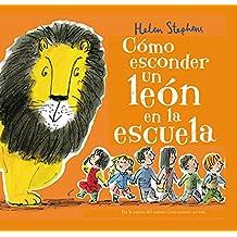 Cómo esconder un león en la escuela (Emociones, valores y hábitos)