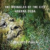 the wrinkles of the city havana cuba edition anglais espagnol