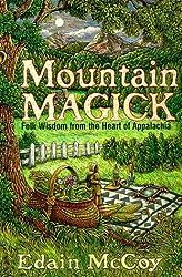 Mountain Magick: Folk Wisdom from the Heart of Appalachia (Llewellyn's Practical Magick Series) by Edain McCoy (1997-09-08)