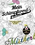 Mein Schimpfwort-Malbuch: Das erste Malbuch für Erwachsene mit Schimpfwörtern und Flüchen !