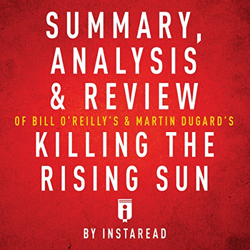 Summary, Analysis & Review of Bill O'Reilly's and Martin Dugard's Killing the Rising Sun by Instaread (Sun Audio Review)