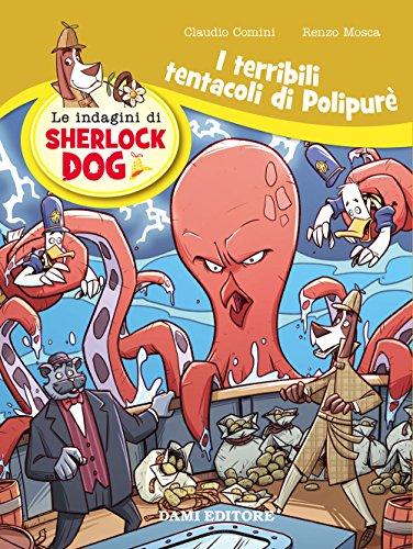 I terribili tentacoli di Polypurè. Le indagini di Sherlock Dog. Ediz. a colori