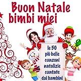 Buon Natale Bimbi Miei (Le 50 più belle canzoni natalizie cantate dai bambini)