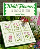 Wild Flowers in Cross Stitch (The Cross Stitch Collection)