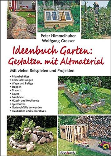 Preisvergleich Produktbild Ideenbuch Garten: Gestalten mit Altmaterial: Mit vielen Baubeispielen und Projekten