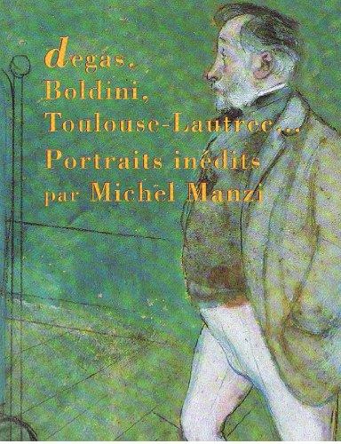 Degas, Boldini, Toulouse-Lautrec-: Portraits inédits par Michel Manzi
