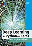 Deep Learning mit Python und Keras: Das Praxis-Handbuch vom Entwickler der Keras-Bibliothek(mitp Professional) - Francois Chollet