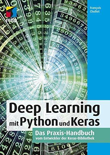 Deep Learning mit Python und Keras: Das Praxis-Handbuch vom Entwickler der Keras-Bibliothek(mitp Professional)