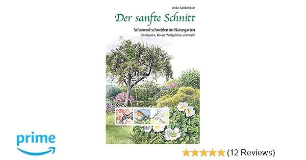 Der sanfte Schnitt: Schonend schneiden im Naturgarten. Obstbäume ...