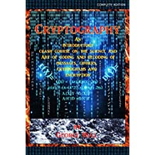 Cryptography: An Introductory Crash Course on the Science and Art of Coding and Decoding of Messages, Ciphers, Cryptograms and Encryption (English Edition)
