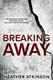Breaking Away (Breaking Away Series Book 1) by Heather Atkinson
