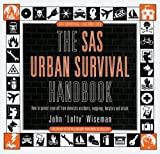 The SAS Urban Survival Handbook: How to Protect Yourself from Domestic Accidents, Muggings, Burglary and Attack (SAS Survival (HarperCollins)) by John Lofty Wiseman (1996-12-01)