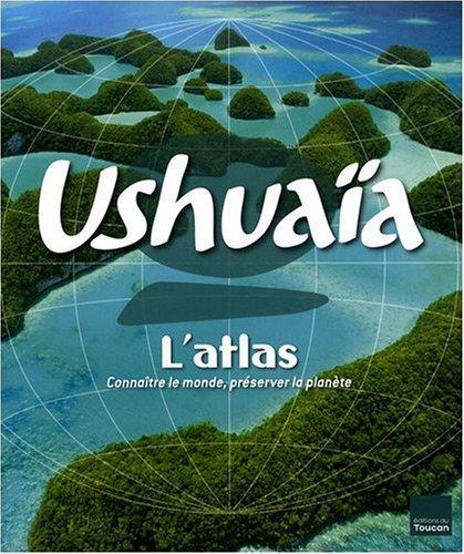 Atlas Ushuaïa - Connaître le monde, préserver la planète par Nassera Zaïd