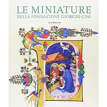 Le Miniature Della Fondazione Giorgio Cini. Pagine Ritagli Manoscritti