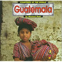Guatemala (Countries of the World (Capstone)) by Michael Dahl (1998-06-27)
